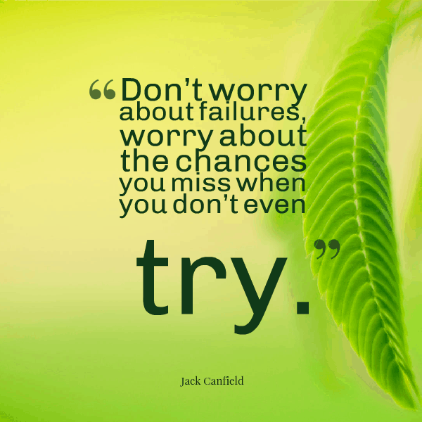Dont-worry-about-failures-worry-about-the-chances-you-miss-when-you-dont-even-try-Jack-Canfield